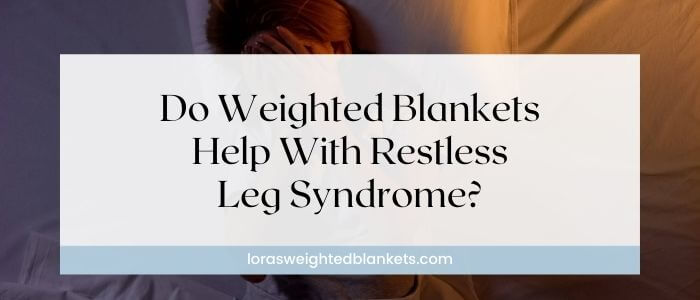 does-a-weighted-blanket-help-with-rls