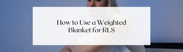 how-to-use-weighted-blanket-for-restless-legs